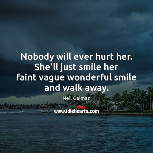 Nobody will ever hurt her. She'll just smile her faint vague Image