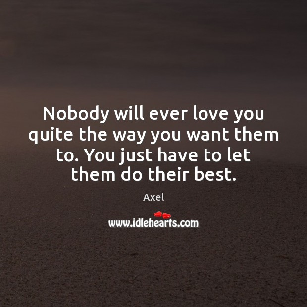 Nobody will ever love you quite the way you want them to. Image