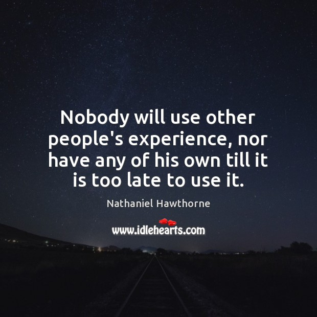 Nobody will use other people's experience, nor have any of his own Image