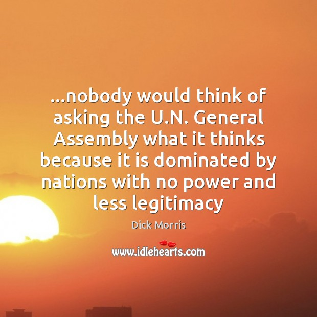…nobody would think of asking the U.N. General Assembly what it Dick Morris Picture Quote