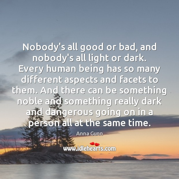 Image, Nobody's all good or bad, and nobody's all light or dark. Every