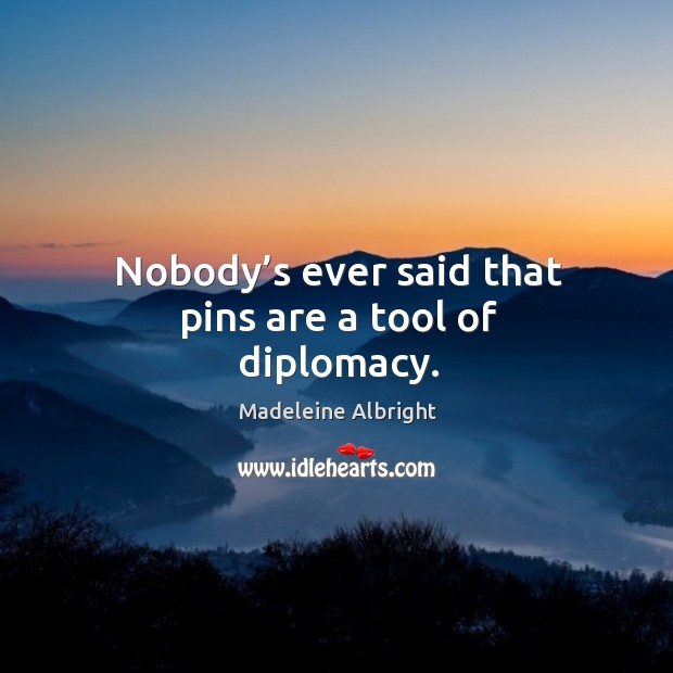Nobody's ever said that pins are a tool of diplomacy. Image