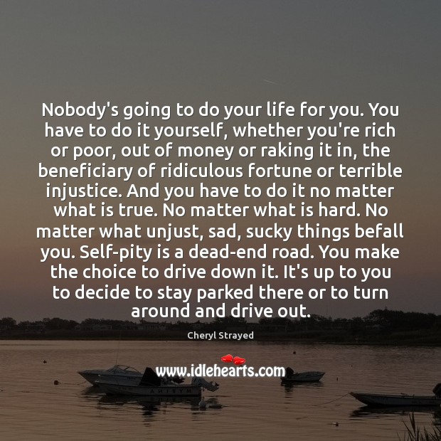 Nobody's going to do your life for you. You have to do Image