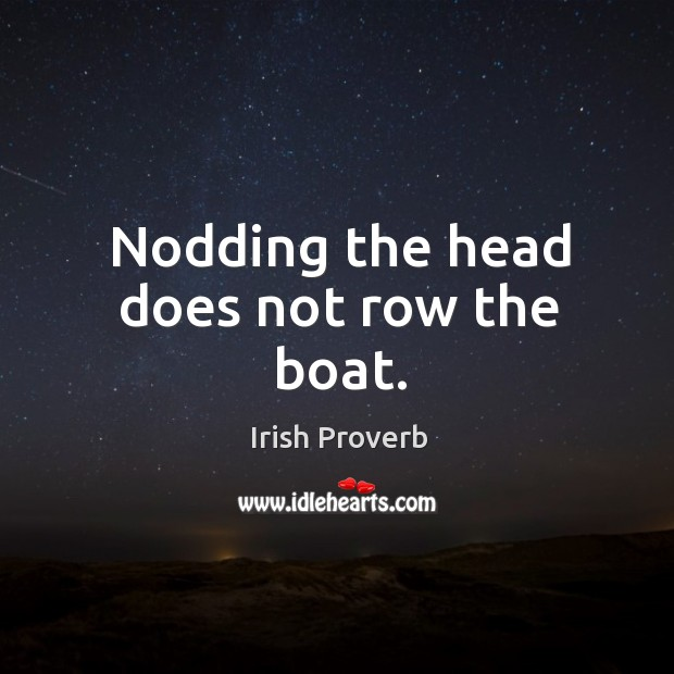 Image, Nodding the head does not row the boat.