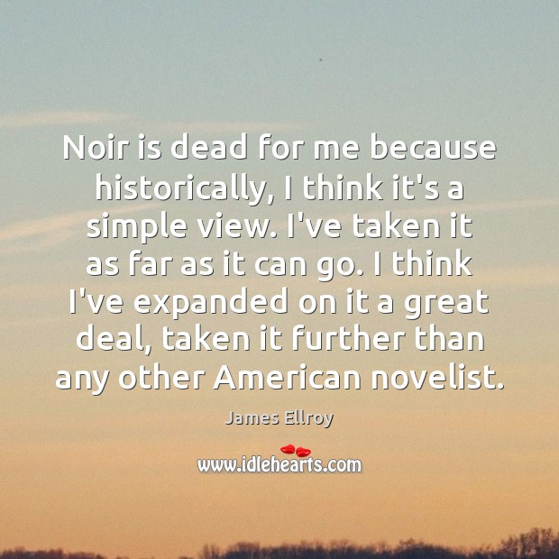 Noir is dead for me because historically, I think it's a simple James Ellroy Picture Quote