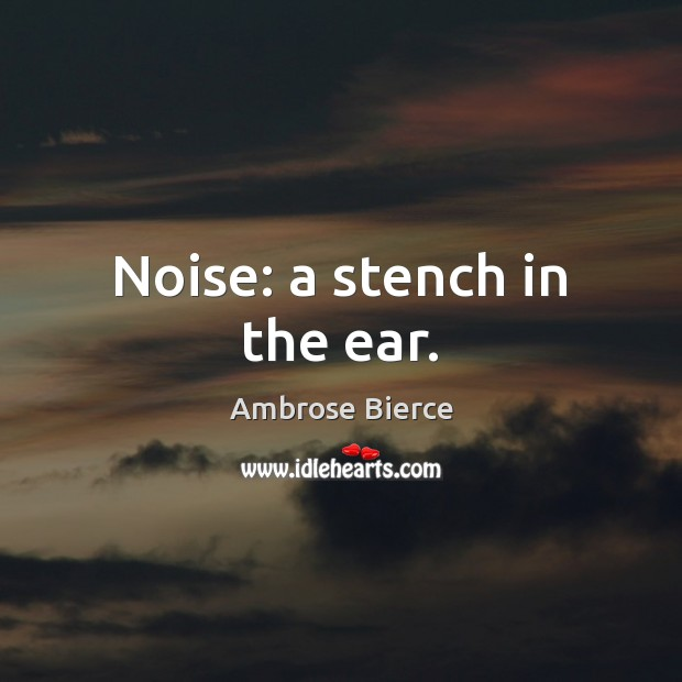 Image, Noise: a stench in the ear.