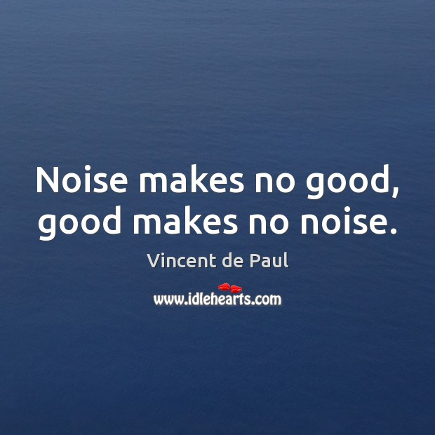 Noise makes no good, good makes no noise. Image
