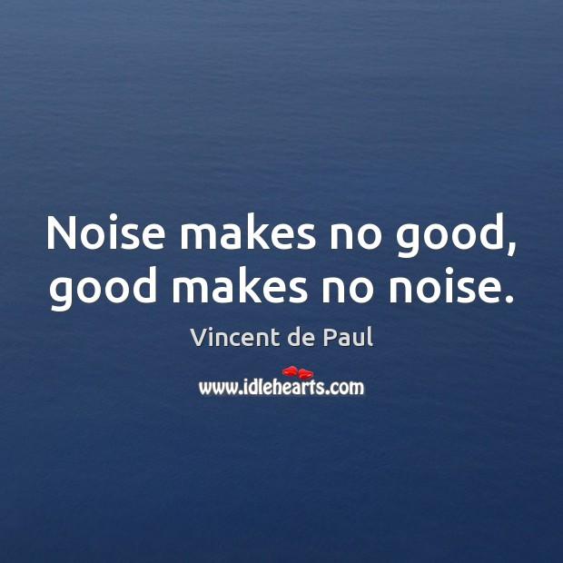 Noise makes no good, good makes no noise. Image