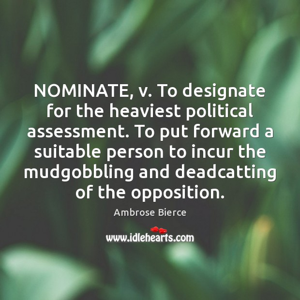 Image, NOMINATE, v. To designate for the heaviest political assessment. To put forward