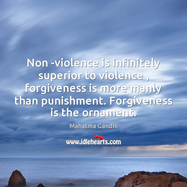 Image, Non -violence is infinitely superior to violence , forgiveness is more manly than