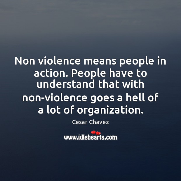 Image, Non violence means people in action. People have to understand that with
