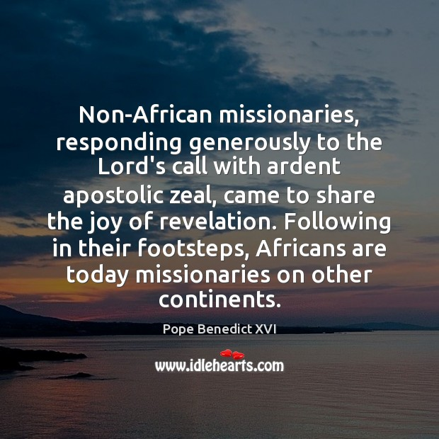 Non-African missionaries, responding generously to the Lord's call with ardent apostolic zeal, Pope Benedict XVI Picture Quote