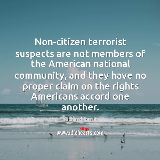Non-citizen terrorist suspects are not members of the american national community Image