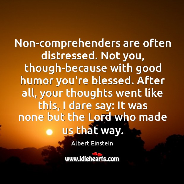 Image, Non-comprehenders are often distressed. Not you, though-because with good humor you're blessed.