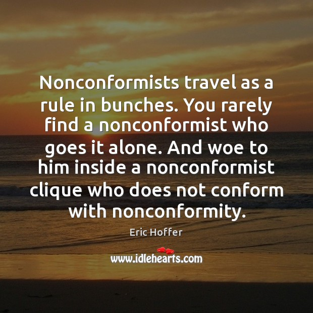 Image, Nonconformists travel as a rule in bunches. You rarely find a nonconformist