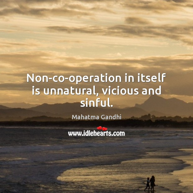 Non-co-operation in itself is unnatural, vicious and sinful. Image