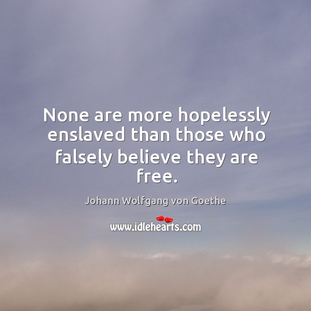 None are more hopelessly enslaved than those who falsely believe they are free. Image