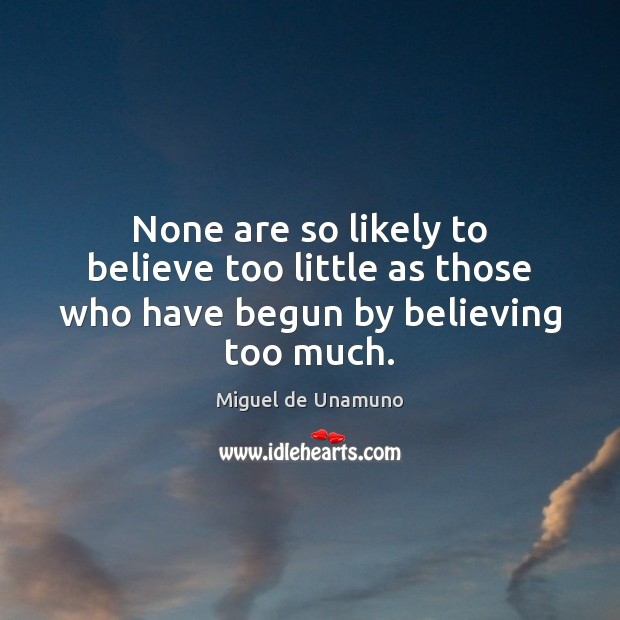 Image, None are so likely to believe too little as those who have begun by believing too much.