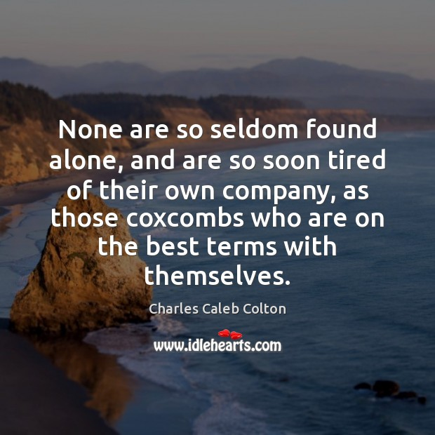 None are so seldom found alone, and are so soon tired of Charles Caleb Colton Picture Quote