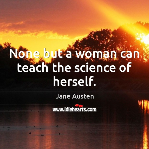 Image, None but a woman can teach the science of herself.