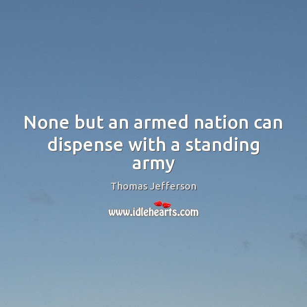 Image, None but an armed nation can dispense with a standing army