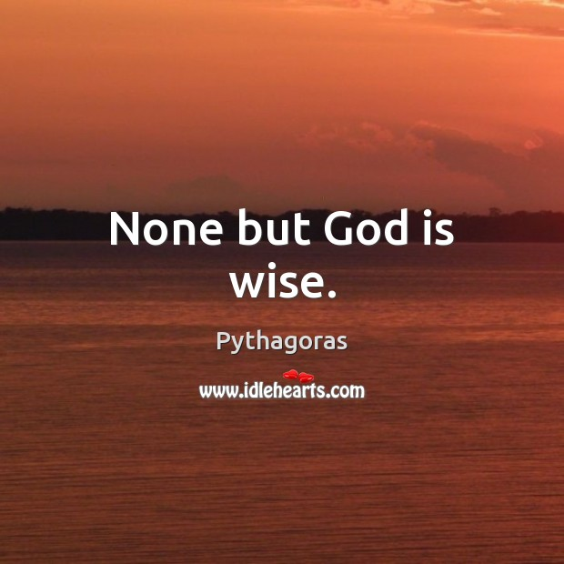 None but God is wise. Image