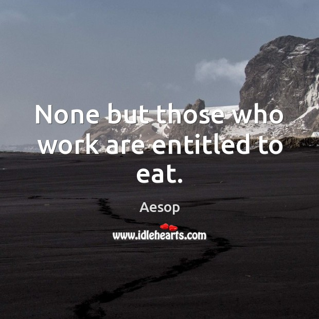 Image, None but those who work are entitled to eat.