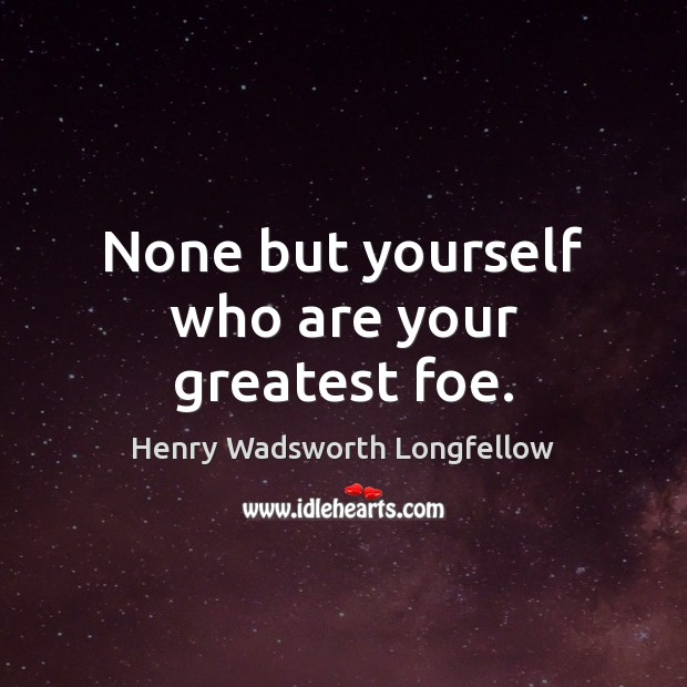 None but yourself who are your greatest foe. Image