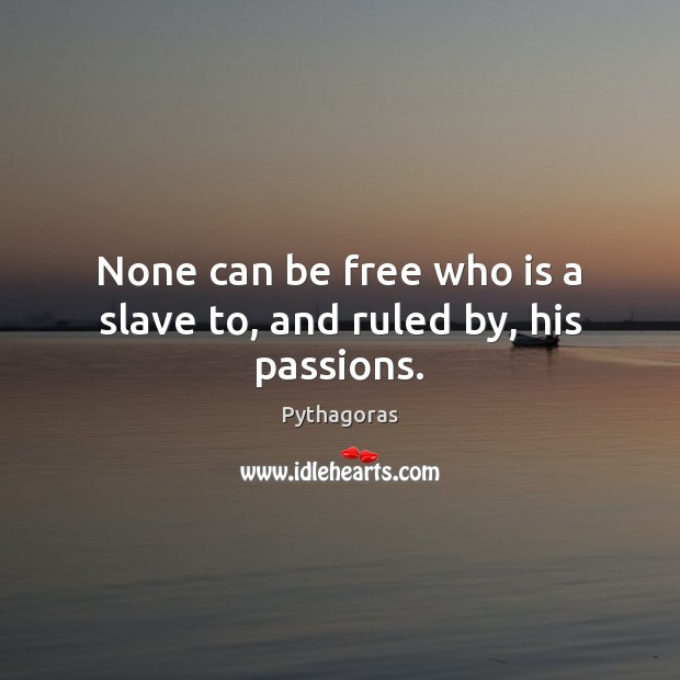 Image, None can be free who is a slave to, and ruled by, his passions.