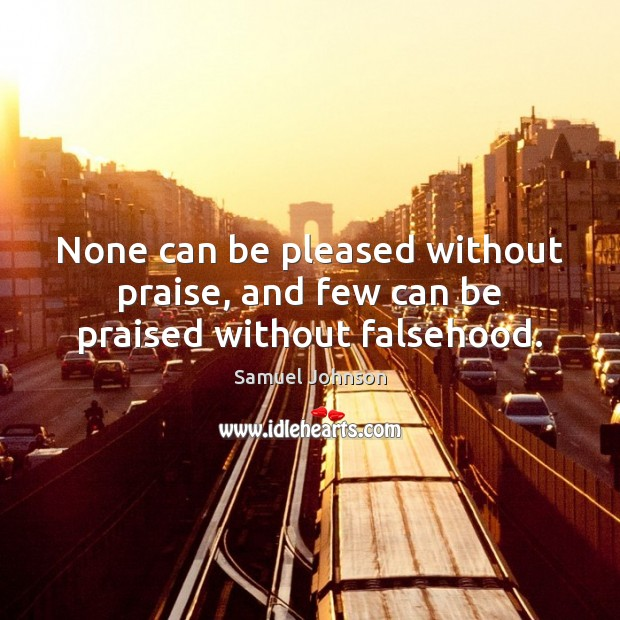 Image, None can be pleased without praise, and few can be praised without falsehood.