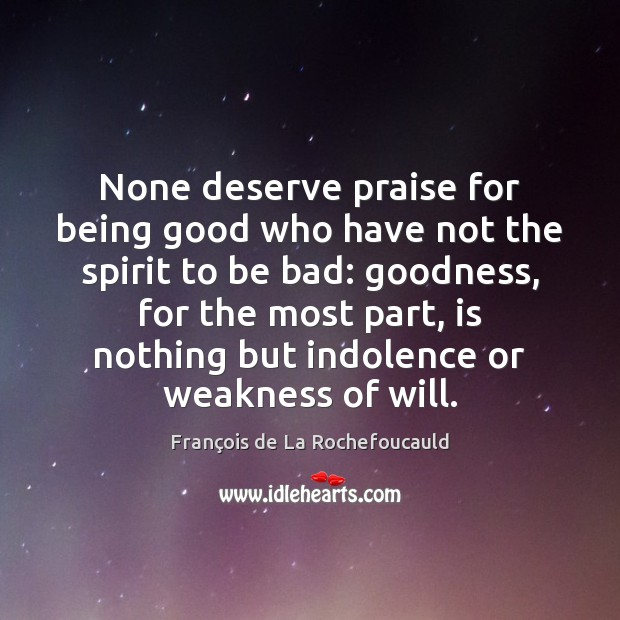 Image, None deserve praise for being good who have not the spirit to