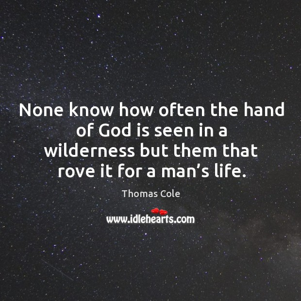 Image, None know how often the hand of God is seen in a wilderness but them that rove it for a man's life.