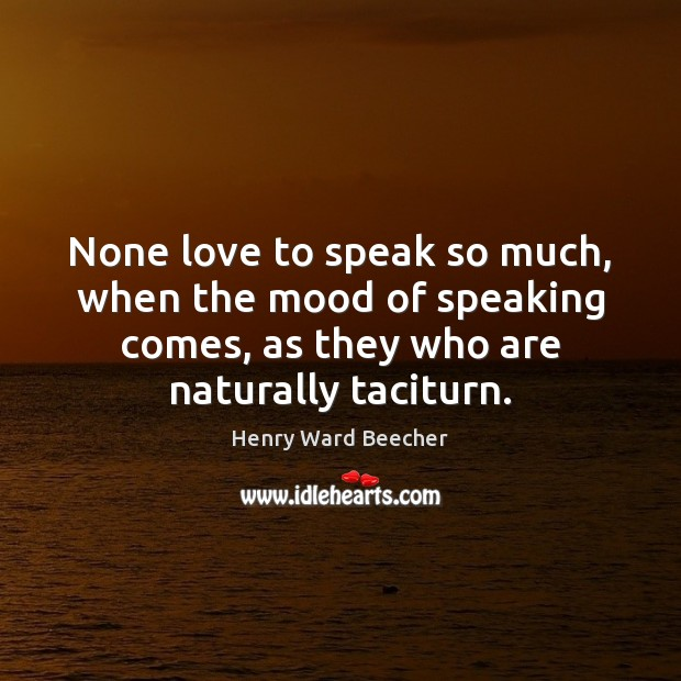 None love to speak so much, when the mood of speaking comes, Image