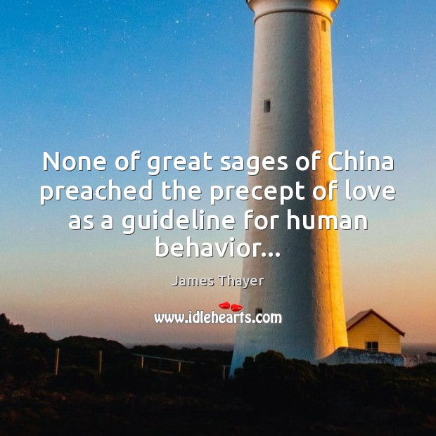 None of great sages of China preached the precept of love as Behavior Quotes Image