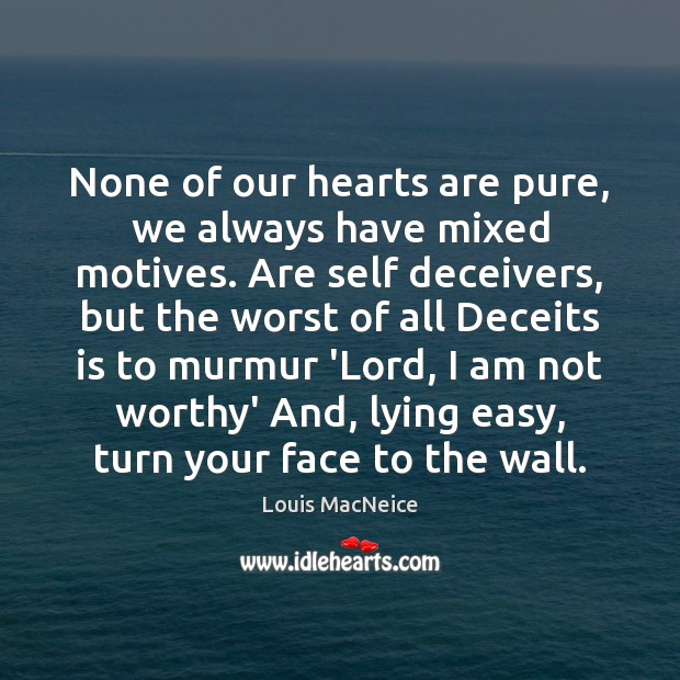 None of our hearts are pure, we always have mixed motives. Are Image