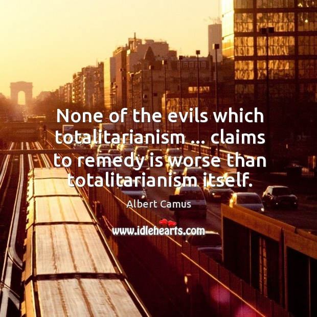 Image, None of the evils which totalitarianism … claims to remedy is worse than