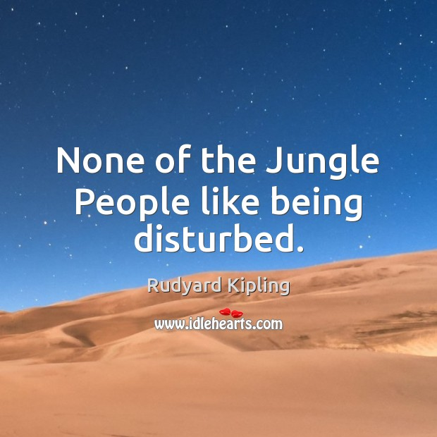 Image, None of the Jungle People like being disturbed.