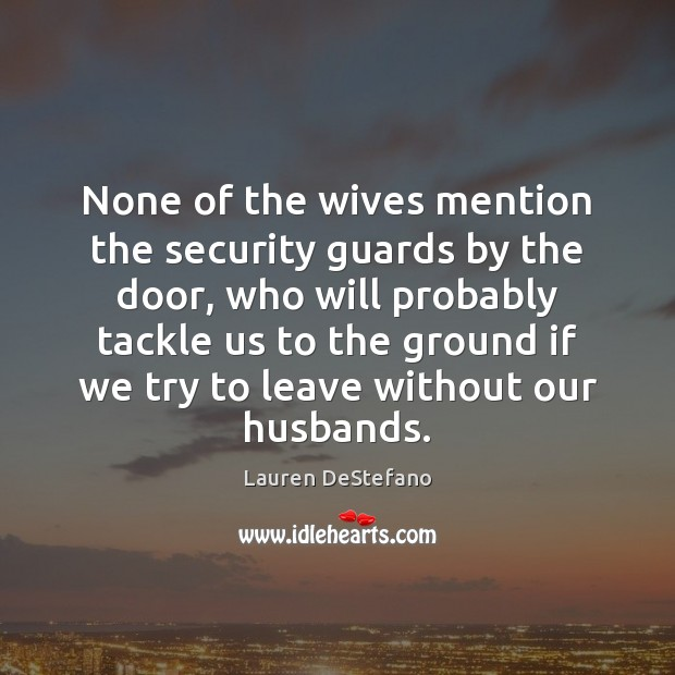 None of the wives mention the security guards by the door, who Image