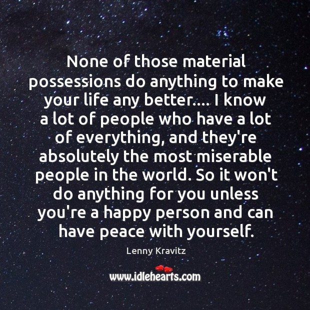 None of those material possessions do anything to make your life any Image