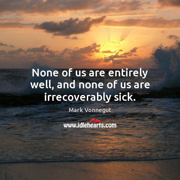 None of us are entirely well, and none of us are irrecoverably sick. Image