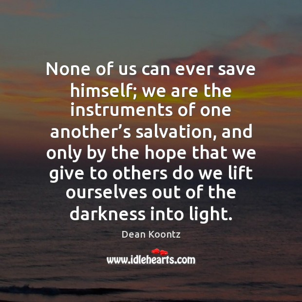 None of us can ever save himself; we are the instruments of Dean Koontz Picture Quote