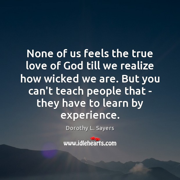 None of us feels the true love of God till we realize Image