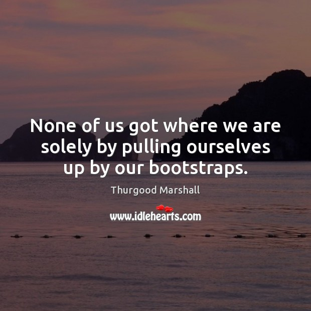 Picture Quote by Thurgood Marshall