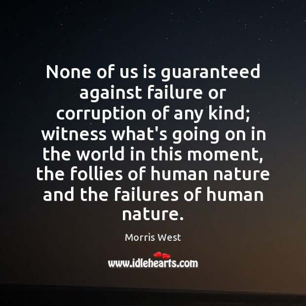 None of us is guaranteed against failure or corruption of any kind; Morris West Picture Quote