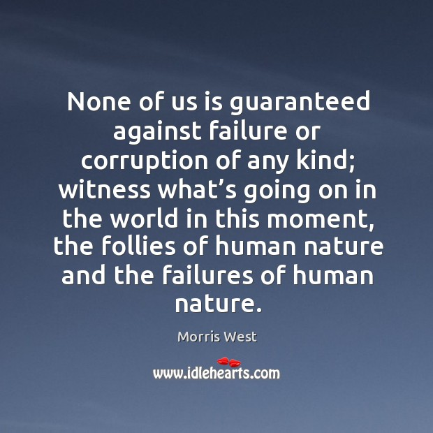 None of us is guaranteed against failure or corruption of any kind Morris West Picture Quote