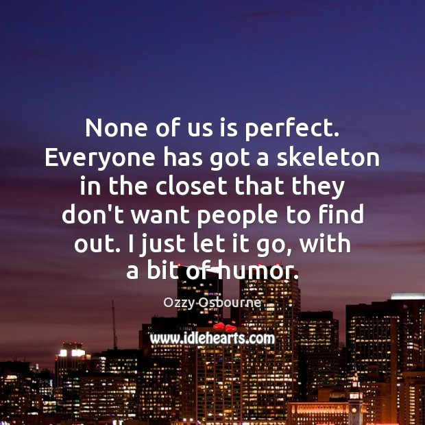 None of us is perfect. Everyone has got a skeleton in the Image