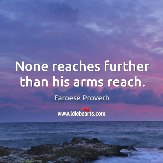 None reaches further than his arms reach. Faroese Proverbs Image