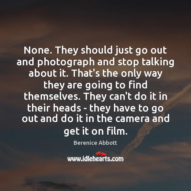 Image, None. They should just go out and photograph and stop talking about