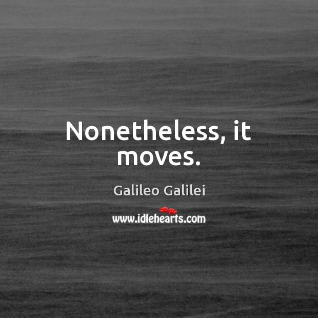 Nonetheless, it moves. Image