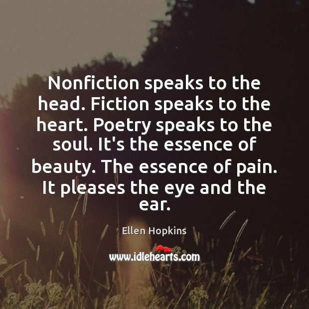 Nonfiction speaks to the head. Fiction speaks to the heart. Poetry speaks Ellen Hopkins Picture Quote